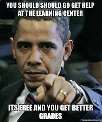 It S Free Meme - you should should go get help at the learning center its free and