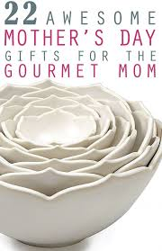 22 awesome mother u0027s day gifts for the gourmet mom