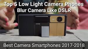 best low light dslr camera blur camera best smart phone for photos best low light camera