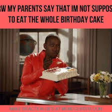 Its My Birthday Meme - if its my birthday it is my cake mine by snajath meme center