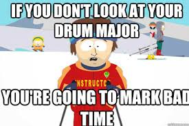 Drum Major Meme - if you don t look at your drum major you re going to mark bad time