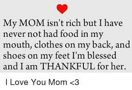 Love My Mom Meme - my mom isn t rich but i have never not had food in my mouth clothes