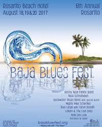 Rosarito Mexico Map by Baja Blues Fest Sunday August 20 2017 1 P M To 4 30 P M