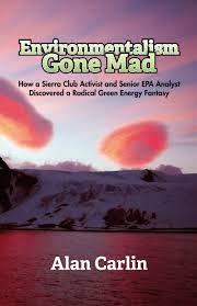 environmentalism gone mad alan carlin 9781941071137 amazon com