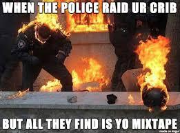 Raid Meme - when the police raid ur crib meme on imgur