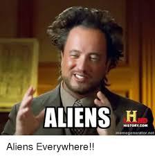 Everywhere Meme Generator - aliens history com memegeneratornet aliens everywhere meme on