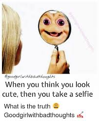 You Think Meme - good girl with badthoughts when you think you look cute then you