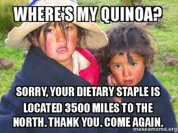 Thank You Come Again Meme - where s my quinoa sorry your dietary staple is located 3500 miles