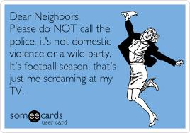 Football Season Meme - dear neighbors please do not call the police it s not domestic