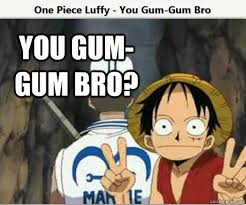 Meme One Piece - one piece meme luffy you gum gum bro by immyg93 on deviantart