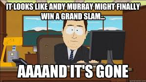 Andy Murray Meme - it looks like andy murray might finally win a grand slam aaaand