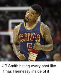 Jr Smith Meme - chw hennessy jr smith hitting every shot like it has hennessy inside
