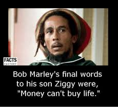 Factory Memes - facts factory bob marley s final words to his son ziggy were money
