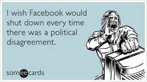 I Wish There Was Every by I Wish Facebook Would Shut Down Every Time There Was A Political
