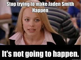 Jaden Smith Meme - stop trying to make jaden smith happen it s not going to happen