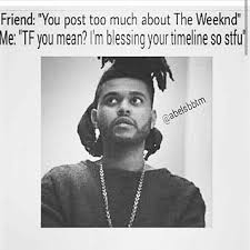 The Weeknd Memes - blessed by the best the weeknd xo till we overdose pinterest
