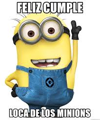 Memes De Los Minions - feliz cumple loca de los minions despicable me minion meme