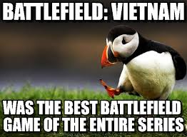 Vietnam Memes - battlefield vietnam unpopular opinion puffin meme on memegen