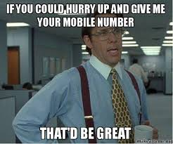 Make A Meme Mobile - if you could hurry up and give me your mobile number that d be great