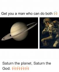 Saturn Meme - get you a man who can do both saturn the planet saturn the god