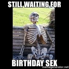 Birthday Sex Meme - still waiting for birthday sex still waiting meme generator