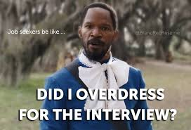 Interview Meme - job seekers be like did i overdress for the interview meme by