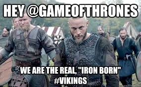 Vikings Meme - hey gameofthrones we are the real iron born vikings vikings