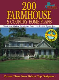200 farmhouse and country home plans classic and modern