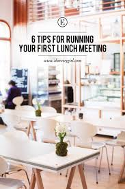 6 tips for running your first lunch meeting the everygirl
