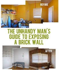 the unhandy man u0027s guide to exposing a brick wall and then we saved
