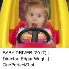 Meme Baby Products - baby driver 2017 director edgar wright oneperfectshot meme on