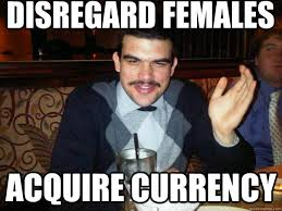 Disregard Females Acquire Currency Meme - acquire wealth meme wealth best of the funny meme
