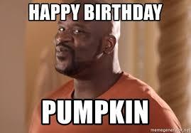 Happy Birthday Meme Generator - happy birthday pumpkin shaq smirkin meme generator