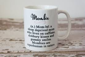mombie coffee mug funny coffee mug the love mugs