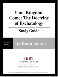 your kingdom come the doctrine of eschatology u2013 lesson 4 u2013 study