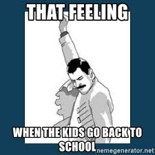 Going Back To School Meme - that feeling when the kids go back to school freddy mercury