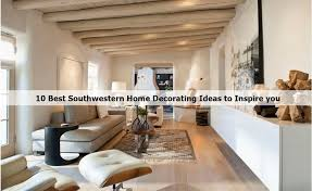 southwestern home decor 10 best southwestern home decorating ideas to inspire you homedecort