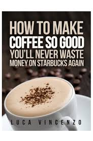 how to make espresso coffee how to make coffee so good you u0027ll never waste money on starbucks agai u2026