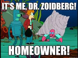 Dr Zoidberg Meme - it s me dr zoidberg homeowner homeowner zoidberg quickmeme