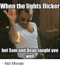 Meme Sam - when the lights flicker but sam and dean you well make a meme