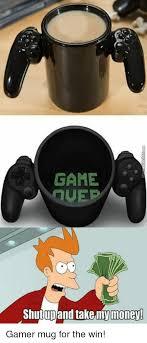 Shut Up And Take My Money Meme - game shut up and take my money gamer mug for the win meme on