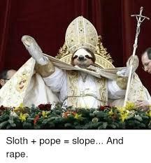 Sloth Meme Rape - ァ es sloth pope slope and rape meme on me me