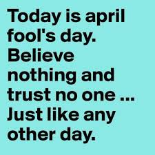 april fool quotes and april fool sayings images about trust no one