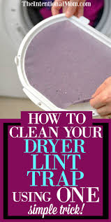 How To Clean A Clothes Dryer Clean Your Dryer U0027s Lint Trap Using 1 Simple Trick