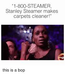 Carpet Cleaning Meme - 25 best memes about stanley steamer stanley steamer memes
