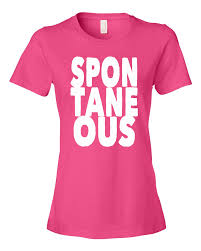 tshirt halloween spontaneous ladies t shirt be more spontaneous