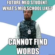 Med School Memes - future med student what s med school like cannot find words