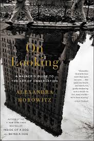 how to write a observation paper on looking a walker s guide to the art of observation alexandra on looking a walker s guide to the art of observation alexandra horowitz 9781439191262 amazon com books