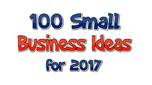 100 small business ideas for 2017 business daily 24