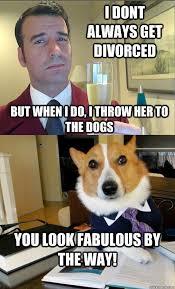 Divorce Guy Meme - fabulous divorced guy hires lawyer dog memes quickmeme